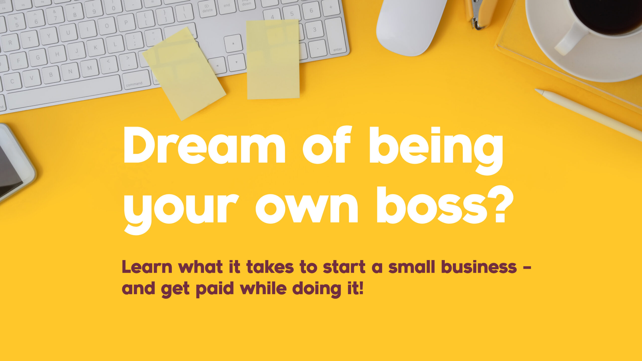Dream of being your own boss? Learn what it takes to start a small business – and get paid while doing it!
